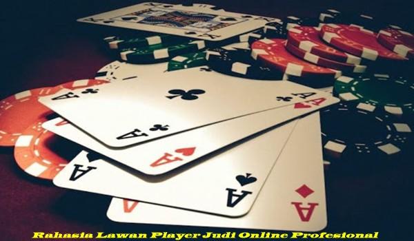 Rahasia Lawan Player Judi Online Profesional
